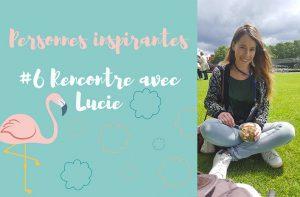 #6 Rencontre avec Lucie
